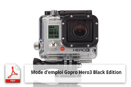 Mode d'emploi de la caméra Gopro Hero3 Black Edition