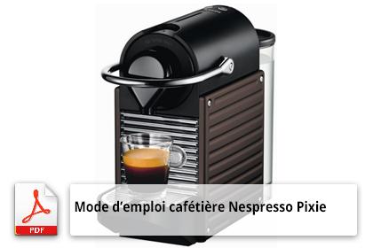 Mode d'emploi de la machine à café Nespresso Pixie